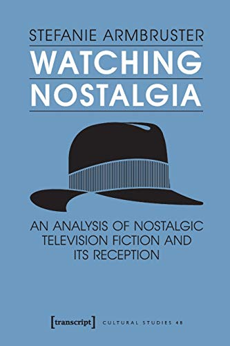 Watching Nostalgia: An analysis of nostalgic television fiction and its reception (Cultural Studies)
