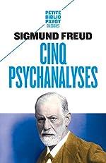 Cinq psychanalyses - Dora, Le petit Hans, L'homme aux rats, Le président Schreber, L'homme aux loups de Sigmund Freud