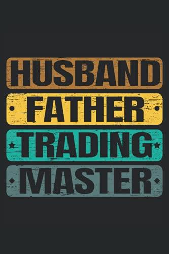 Husband Father Trading Master: Taccuino del trader di giorno per l analisi del mercato azionario e la lettura dei modelli a candela
