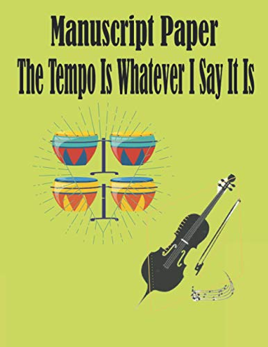 Manuscript Paper The Tempo Is Whatever I Say It Is: The Tempo classrooms: Sheet Music Manuscript Paper for kids paper, perfect, standard, wirebound, music