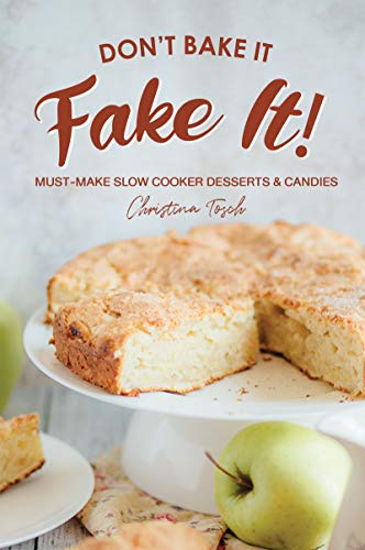 Don't Bake It, Fake It!: Must-Make Slow Cooker Desserts & Candies by [Christina Tosch]