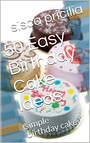 Marvelous 50 Easy Birthday Cake Ideas Simple Birthday Cake Kindle Edition Birthday Cards Printable Trancafe Filternl