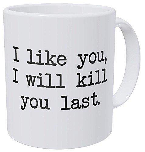 1015 Tazza da caffè 11 Oz Regalo in ceramica bianca Mi piaci, ti ucciderò per ultimo, commando divertente
