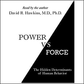 Power vs. Force     The Hidden Determinants of Human Behavior              By:                                                                                                                                 Dr. David R. Hawkins                               Narrated by:                                                                                                                                 Dr. David R. Hawkins                      Length: 8 hrs and 10 mins     157 ratings     Overall 4.4