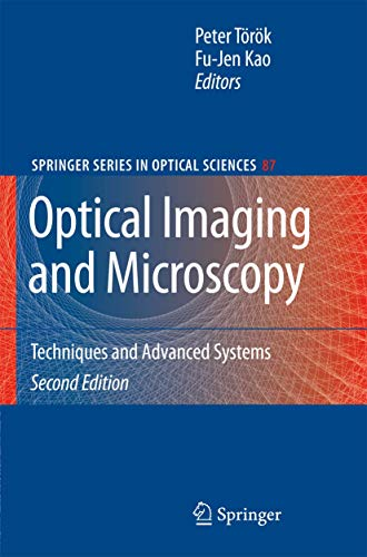 Optical Imaging and Microscopy: Techniques and Advanced Systems (Springer Series in Optical Sciences, 87)