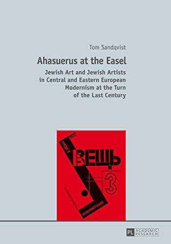 Ahasuerus at the Easel: Jewish Art and Jewish Artists in Central and Eastern European Modernism at the Turn of the Last Century (English Edition)