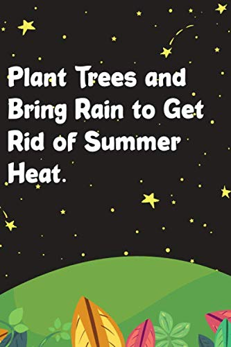 Plant Trees and Bring Rain to Get Rid of Summer Heat.: Planet Enviromental Care Notebook Journal, Great Earth Day Gift for That Special Person, Funny Gag Gifts, Blank Lined Notebook