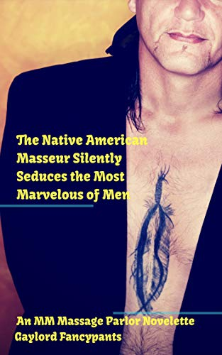The Native American Masseur Silently Seduces the Most Marvelous of Men: An MM Massage Parlor Novelette (Patuk's Happy Ending Book 1)