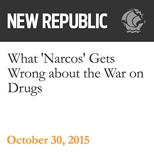 What 'Narcos' Gets Wrong about the War on Drugs audiobook cover art