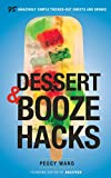 Dessert and Booze Hacks: 75 Amazingly Simple, Tricked-Out Sweets and Drinks: A Cookbook
