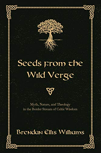 Seeds from the Wild Verge: Myth, Nature, and Theology in the Border Stream of Celtic Wisdom