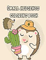 Small hedgehog coloring book: Cute hedgehog coloring patterns for learning and relaxing. Hedgehog coloring book for children, ... Hedgehog coloring book for children