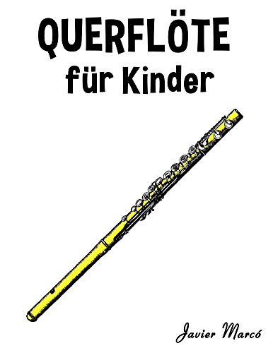 Querflöte für Kinder: Weihnachtslieder, Klassische Musik, Kinderlieder, Traditionelle Lieder und Volkslieder! (German Edition)