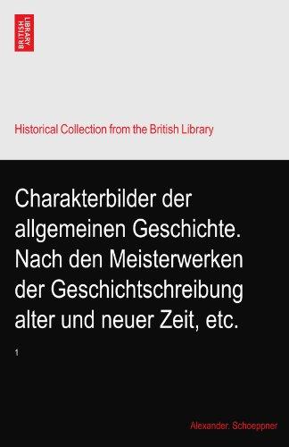 Charakterbilder der allgemeinen Geschichte. Nach den Meisterwerken der Geschichtschreibung alter und neuer Zeit, etc.: 1