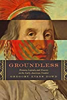 Groundless: Rumors, Legends, and Hoaxes on the Early American Frontier (Early America: History, Context, Culture)