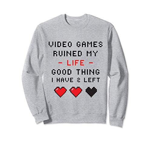 Funny Gaming Quote Humor, Video Games Ruined My Life White Sweatshirt