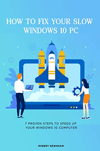 How to fix Your Slow Windows 10 PC: 7 Proven Steps to Speed Up Your Windows 10 Computer