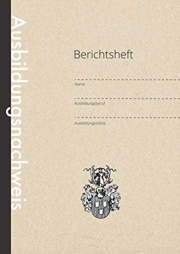 Berichtsheft für Maler und Lackierer: Wöchentlicher Ausbildungsnachweis für Auszubildende des Maler- und Lackierer Handwerks | 110 Seiten | Einfach ... Softcover mit Traditionellem Zunftwappen
