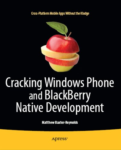 Cracking Windows Phone and BlackBerry Native Development: Cross-Platform Mobile Apps Without the Kludge (English Edition)