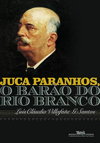 Juca Paranhos, o Barão do Rio Branco