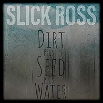 Dirt Plus Seed Plus Water