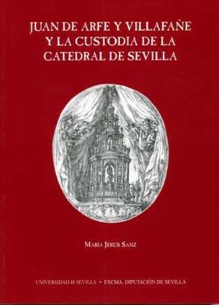 Juan de Arfe y Villafañe y la Custoria de la Catedral de Sevilla (Otras Publicaciones)