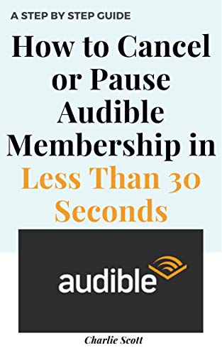 How to Cancel or Pause Audible Membership: Pause or Cancel Your Audible Subscription in Less than 30 Seconds. A Step by Step Guide with Actual Screenshots (Quick Guide Book 21) (English Edition)