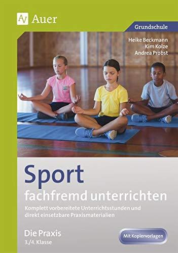 Sport fachfremd unterrichten - Die Praxis 3/4: Komplett vorbereitete Unterrichtsstunden und direkt einsetzbare Praxismaterialien (3. und 4. Klasse) (Fachfremd unterrichten Grundschule)