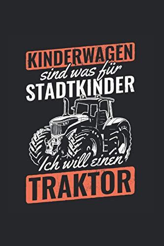 Kinderwagen Sind Was Für Dorfkinder Ich Will Einen Traktor: Traktor Notizbuch, Bauern Geschenkidee für den Landwirten (Liniert, 120 Seiten, ca. DIN A5)
