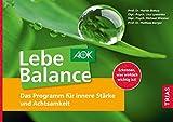 Lebe Balance: Das Programm für innere Stärke und Achtsamkeit