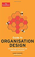 Guide to Organisation Design: Creating high-performing and adaptable enterprises (Economist Books)