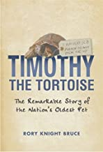 Timothy the Tortoise : The Remarkable Story of the Nation's Oldest Pet
