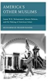 America's Other Muslims: Imam W.D. Mohammed, Islamic Reform, and the Making of American Islam (Black Diasporic Worlds: Origins and Evolutions from New World Slaving)