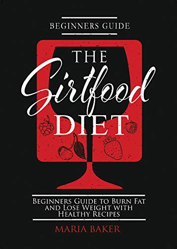 The Sirtfood Diet: Beginners Guide to Burn Fat and Lose Weight with Healthy Recipes (English Edition)