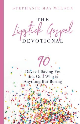 The Lipstick Gospel Devotional: 90 Days of Saying Yes to a God Who Is Anything But Boring
