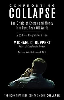 Confronting Collapse  The Crisis of Energy and Money in a Post Peak Oil World
