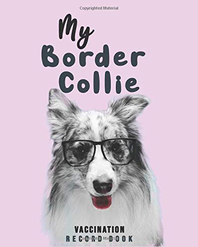 My Border Collie Vaccination Record Book: Complete Full Border Collie's Vaccine & Medication Tracking Book/medical record book, Immunization Dates & ... Core Dog Vaccination Listing - ( Gift Idea) 🔥