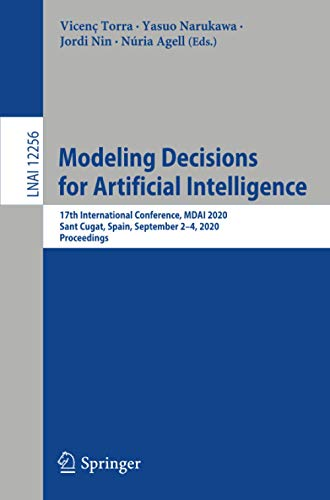 Modeling Decisions for Artificial Intelligence: 17th International Conference, MDAI 2020, Sant Cugat, Spain, September 2–4, 2020, Proceedings: 12256 (Lecture Notes in Computer Science)