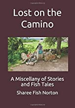 Lost on the Camino: A Miscellany of Stories and Fish Tales
