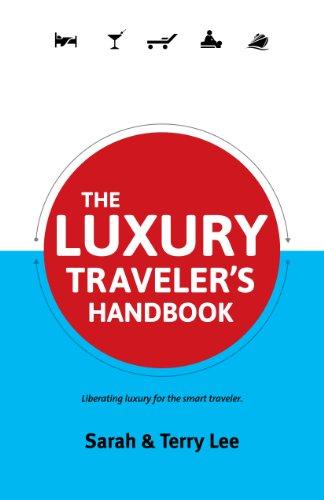 The Luxury Traveler's Handbook: Liberating luxury for the smart traveler. (English Edition)