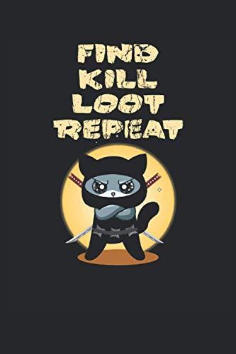 Find Kill Loot Repeat: Cuaderno del Gato Ninja de los Juegos - 120 páginas rayadas para anotar estrategias, ideas y progresos del juego. Divertida idea de regalo para jugadores y frikis