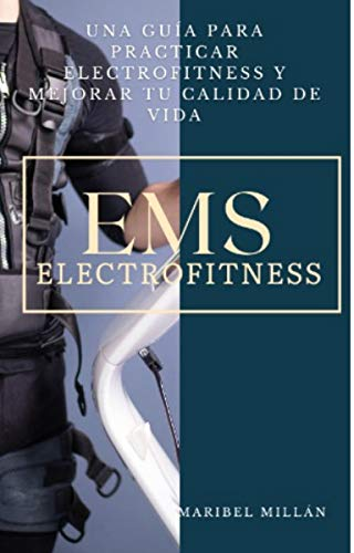 EMS Electrofitness: Una Guía Para Practicar Electrofitness y Mejorar Tu Calidad de Vida