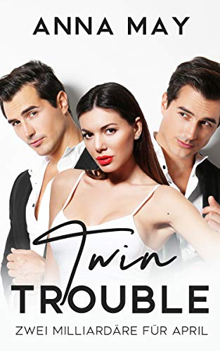 Twin Trouble: Zwei Milliardäre für April (Billionaire Love Stories)