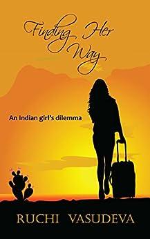 Finding Her Way: An Indian Girl's Dilemma by [Ruchi Vasudeva]
