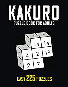 Kakuro Puzzle Book: 225 Easy Adding Puzzles, Cross Sums Math Logic Game to Exercise the Brain | Fun & Challenge Activity Books for Beginner Kids and Adults!
