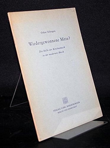 Wiedergewonnene Mitte? Die Rolle der Kirchenmusik in der modernen Musik. Von Oskar Söhngen.