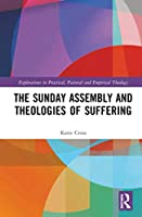 The Sunday Assembly and Theologies of Suffering (Explorations in Practical, Pastoral and Empirical Theology)