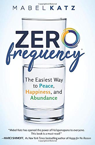 Zero Frequency: The Easiest Way to Peace, Happiness, and Abundance