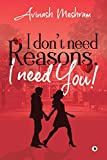 I Don't Need Reasons. I Need You! me i can be books Apr, 2021