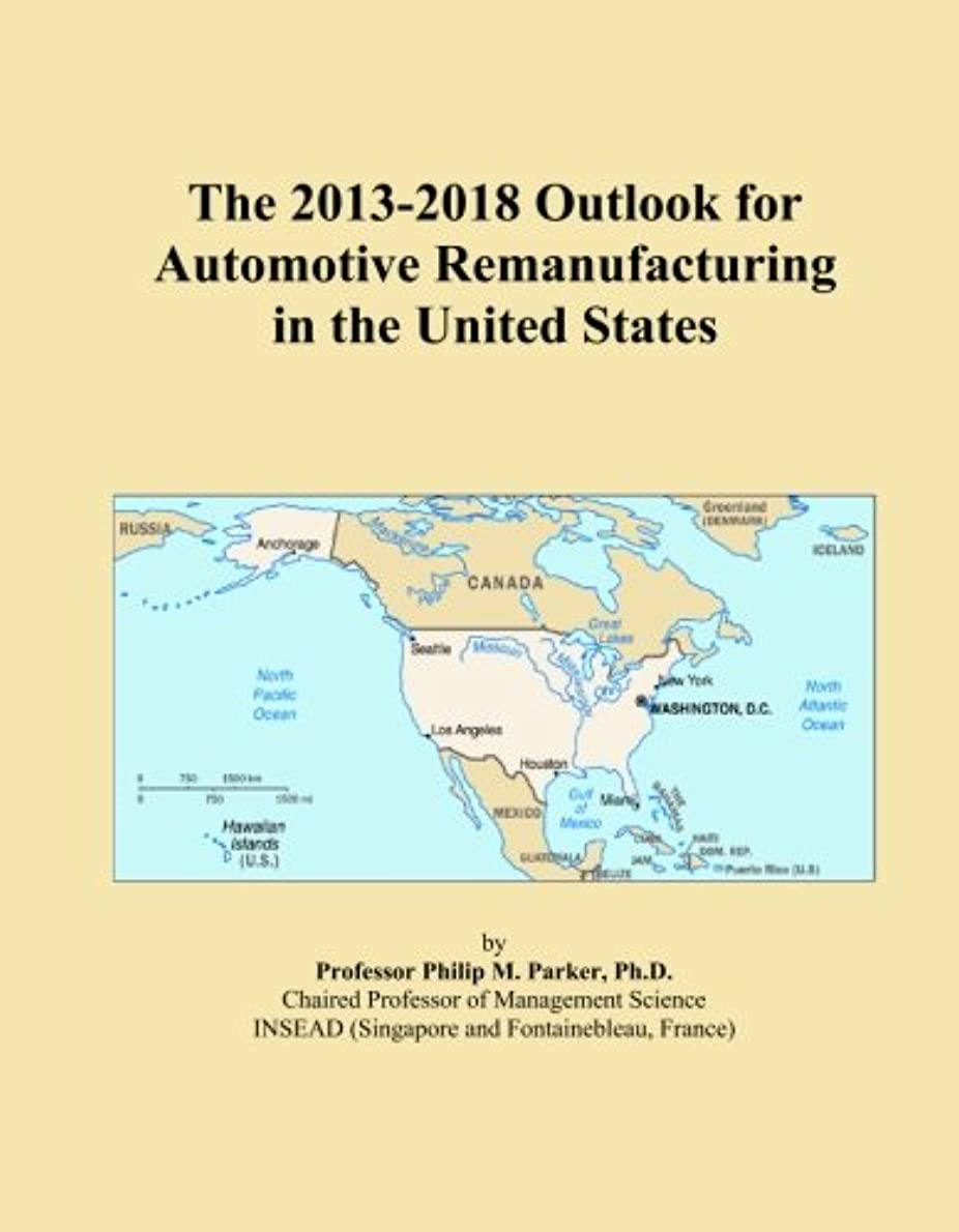 ジョブ近所のチームThe 2013-2018 Outlook for Automotive Remanufacturing in the United States